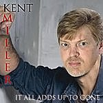 Kent Miller It All Adds Up To Gone