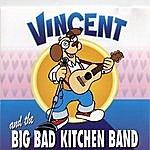 Vincent Vincent And The Big Bad Kitchen Band