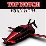 Top Notch Ridin High