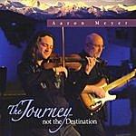 Aaron Meyer The Journey... Not The Destination