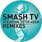 Smash TV Steroids To Heaven The Remixes