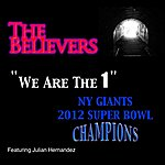 The Believers We Are The 1! - Ny Giants 2012 Super Bowl Champions