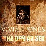 Vivian Jones Wha Dem Ah Seh