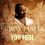 Leroy Mafia You Fool