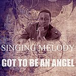 Singing Melody Got To Be An Angel