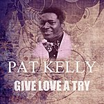 Pat Kelly Give Love A Try