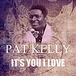 Pat Kelly It's You I Love