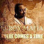 Leroy Mafia There Comes A Time