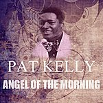 Pat Kelly Angel Of The Morning