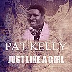Pat Kelly Just Like A Girl