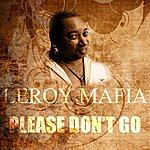 Leroy Mafia Please Don't Go