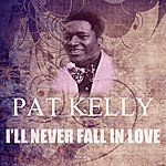 Pat Kelly I'll Never Fall In Love