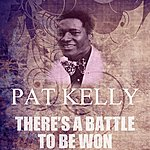 Pat Kelly There's A Battle To Be Won