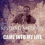 Singing Melody Came Into My Life
