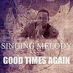 Singing Melody Good Times Again