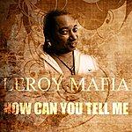 Leroy Mafia How Can You Tell Me