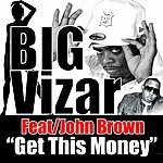 BigVizar Get This Money (Feat. John Brown) - Single