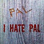 P.A.L. I Hate Pal