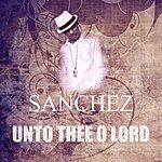 Sanchez Unto Thee O Lord