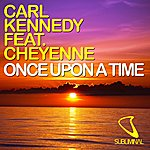 Carl Kennedy Once Upon A Time (Feat. Cheyenne)