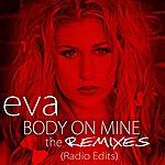 Eva Body On Mine (The Remixes - Radio Edits)