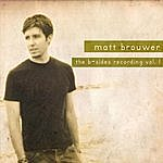 Matt Brouwer The B-Side Recording, Vol. 1