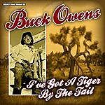 Buck Owens Buck Owens - I've Got A Tiger By The Tail