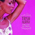 Trish Murphy Girls Get In Free