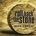 Blue Cheese Roll Back The Stone