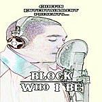 Block Who I Be