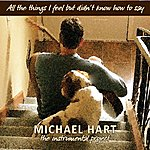 Michael Hart All The Things I Feel But Didn't Know How To Say