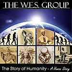 The W.E.S. Group The Story Of Humanity (A Human Story)