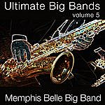 The Memphis Belle Orchestra Ultimate Big Bands-Vol. 5