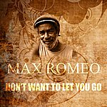 Max Romeo Don't Want To Let You Go