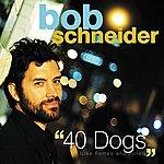 Bob Schneider 40 Dogs (Like Romeo And Juliet)