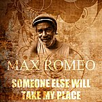 Max Romeo Someone Else Will Take My Place