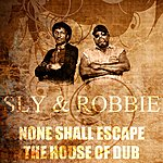 Sly & Robbie None Shall Escape The House Of Dub