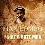 Max Romeo What A Cute Man