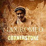 Max Romeo Cornerstone