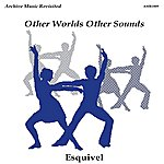 Esquivel Other Worlds Other Sounds