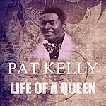 Pat Kelly Life Of A Queen