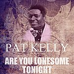 Pat Kelly Are You Lonesome Tonight