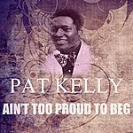 Pat Kelly Ain't Too Proud To Beg