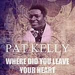 Pat Kelly Where DID You Leave Your Heart