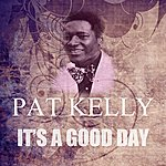 Pat Kelly It's A Good Day