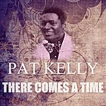 Pat Kelly There Comes A Time