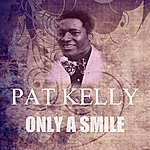 Pat Kelly Only A Smile