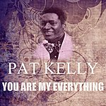 Pat Kelly You Are My Everything