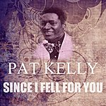 Pat Kelly Since I Fell For You