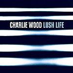 Charlie Wood Lush Life